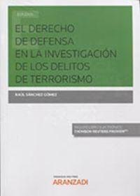El derecho de defensa en la investigación de los delitos de terrorismo / Raúl Sánchez Gómez
