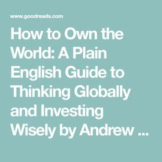 How to Own the World: A Plain English Guide to Thinking Globally and Investing Wisely by Andrew Craig