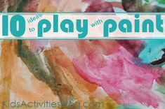 Ten Ways to Play with Paint - great ideas for artsy kids
