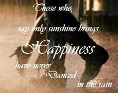 I'm singin' in the rain Just singin' in the rain What a glorious feelin' I'm happy again. I'm laughing at clouds. So dark up above The sun's in my heart And i'm ready for love. (Gene Kelly)