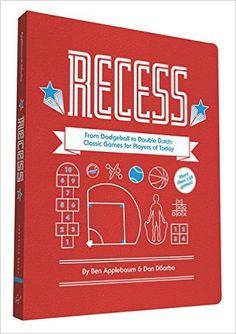 Recess: The Compendium of Childhood Fun & Games: Dan DiSorbo, Ben Applebaum: 9781452138503: Amazon.com: Books