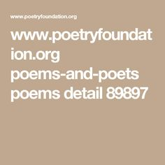 www.poetryfoundation.org poems-and-poets poems detail 89897