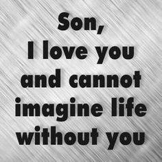 Mother Quotes : I couldnt Mother Son Quotes, My Son Quotes, My Children Quotes, Mommy Quotes, Quotes For Kids, Family Quotes, Proud Mom Quotes, Bible Quotes, I Love My Son