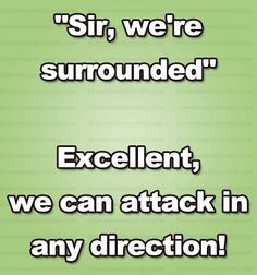 "Sounds like something ""Hogan's Heroes"" Colonel Crittenden, would say...Love it!"