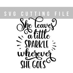 She leaves a little sparkle wherever she goes svg file for cut Quote svg vector cutting file Cricut svg design Quote svg cut Sayings svg by TheBlackCatPrints on Etsy