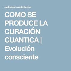 COMO SE PRODUCE LA CURACIÓN CUANTICA | Evolución consciente