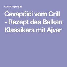 Ćevapčići vom Grill - Rezept des Balkan Klassikers mit Ajvar