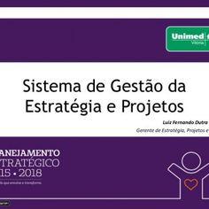 Sistema de Gestão da Estratégia e Projetos Luiz Fernando Dutra de Freitas Gerente de Estratégia, Projetos e Processos   Federação Espírito Santo   Missã. http://slidehot.com/resources/case-unimed-vitoria-planejamento-estrategico-2015-2018.10833/