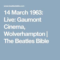14 March 1963: Live: Gaumont Cinema, Wolverhampton | The Beatles Bible