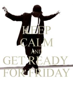 KEEP CALM AND GET READY FOR FRIDAY