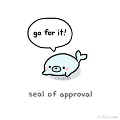 You can fight to achieve your dreams, you can leave a toxic environment, you can take a different path than the one others have set for you. You've got a seal of approval! ^ u ^