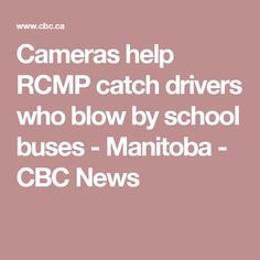 Cameras help RCMP catch drivers who blow by school buses - Manitoba - CBC News