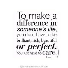To make a difference in someone's life...