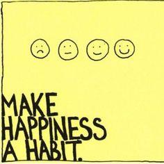 Make happiness a habit :)