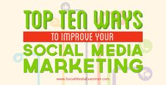 Top 10 Ways to improve Marketing - Social Media Examiner article by Cindy King Business Marketing, Content Marketing, Internet Marketing, Social Media Marketing, Digital Marketing, Business Tips, Online Business, Social Media Company, Social Media Tips