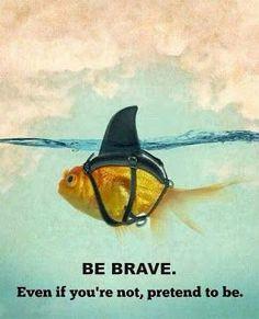 MEMEVAULT: Motivational Memes - Be brave. even if you are no... #motivationalmemes