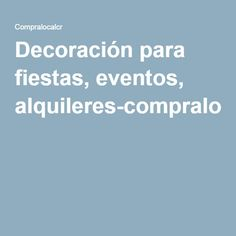 Decoración para fiestas, eventos, alquileres-compralocalcr.com