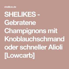 SHELIKES - Gebratene Champignons mit Knoblauchschmand oder schneller Alioli [Lowcarb]