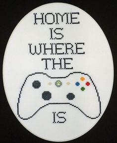 Home is where the xbox is; giggle...I wonder if Jasen would like this for Christmas, on a pillow....