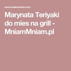 Marynata Teriyaki do mies na grill -  MniamMniam.pl