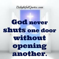#God never #shuts one #door without opening another.