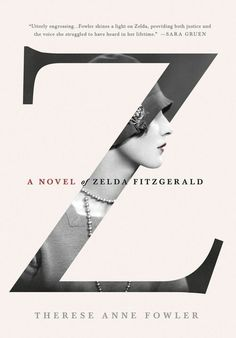 "Z: a Novel of Zelda Fitzgerald, by Therese Anne Fowler. Nominee for Historical Fiction category. ""Zelda Fitzgerald and the Roaring Graphisches Design, Buch Design, Layout Design, Print Design, Logo Design, 2020 Design, Interior Design, Identity Design, Brand Identity"