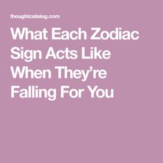 What Each Zodiac Sign Acts Like When They're Falling For You