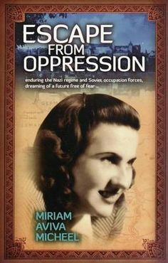 Escape from Oppression Miriam Aviva Micheel  RRP ($A) 24.95 P/B Publisher: Sid Harta Publishers ISBN: 9781921362699