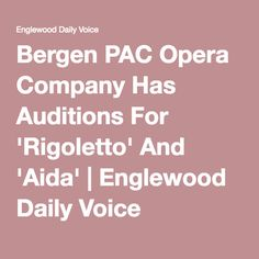 Bergen PAC Opera Company Has Auditions For 'Rigoletto' And 'Aida' | Englewood Daily Voice Opera News, Bergen, The Voice, Mountains