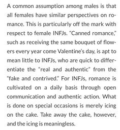 """INFJ    Don't do """"canned"""" anything. It's the unexpected; the truly thoughtful gestures, and meaningful dialogue that makes my heart sing."""