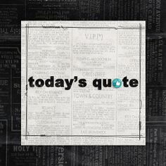 Scrapping with quotes - great idea - need to do this.