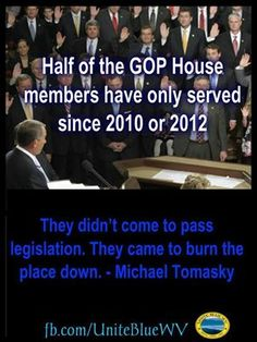 Half of the GOP House members have only served since 2010 or 2012.  They didn't come to pass legislation, to formulate, negotiate and compromise on bills . . . They came to burn the place down, to bring our government and economy to an unprecedented grinding, standstill.  BRING THE NONSENSE TO AN END ON  NOVEMBER 4, 2014 with your vote!