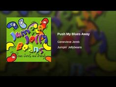 Provided to YouTube by CDBaby Push My Blues Away · Genevieve Jereb Jumpin' Jellybeans ℗ 2008 Genevieve Jereb Released on: 2008-01-01 Auto-generated by YouTube.