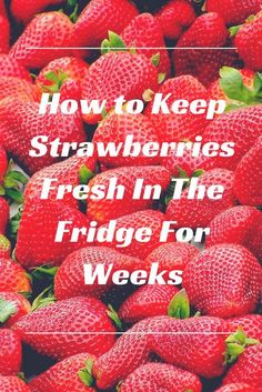 387a23d7c05 How to Keep Strawberries Fresh in the Fridge for Weeks - Strawberries spoil  so quickly that