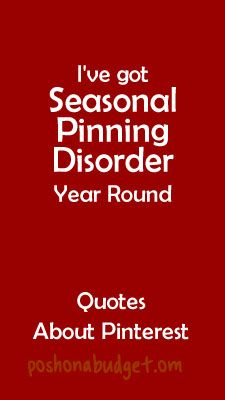 I've got Seasonal Pinning Disorder Year Round-The Best New Quotes About Pinterest
