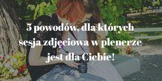5 powodów, dla których sesja zdjęciowa w plenerze jest dla Ciebie!    Profesjonalna sesja zdjęciowa Warszawa