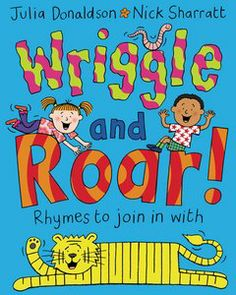 Wriggle and roar! / Julia Donalson. This book includes some lively new rhymes to enjoy. You can keep dipping in again and again.This is great for sharing with your family.