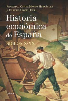Historia económica de España : siglos X-XX / Francisco Comín, Mauro Hernández y Enrique Llopis (eds.). Crítica, 2010