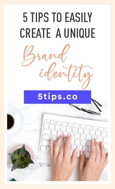 5 Tips to Easily Create a Unique Brand Identity -