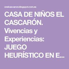 CASA DE NIÑOS EL CASCARÓN. Vivencias y Experiencias: JUEGO HEURÍSTICO EN EL AULA DE 1-2 AÑOS