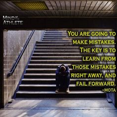 You are going to make mistakes. The key is to learn from those mistakes right away, and fail forward.