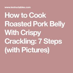 How to Cook Roasted Pork Belly With Crispy Crackling: 7 Steps (with Pictures)