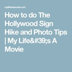 How to do The Hollywood Sign Hike and Photo Tips | My Life's A Movie