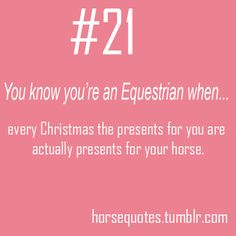 """You know you're an equestrian when every Christmas, the presents for you are actually presents for your horse"" hahaha so true!"