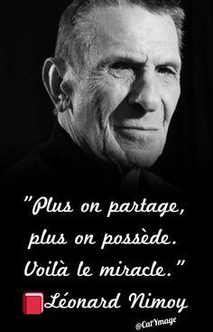 """""""Plus on partage, plus on possède. Voilà le miracle."""" Léonard Nimoy"""