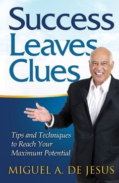 Success Leaves Clues: Miguel De a. Jesus, Miguel a. De Jesus: 9781939758156: Amazon.com: Books