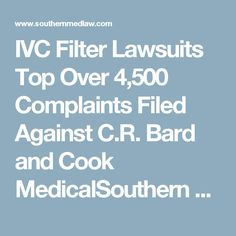 IVC Filter Lawsuits Top Over 4,500 Complaints Filed Against C.R. Bard and Cook MedicalSouthern Med Law