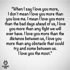 "This describes what I mean when I say, ""I love you more"" perfectly. I'm not even sure I could have said anything better"