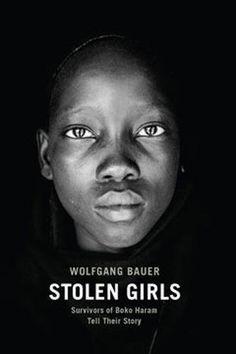 Stolen Girls: Survivors of Boko Haram Tell Their Story Ne...