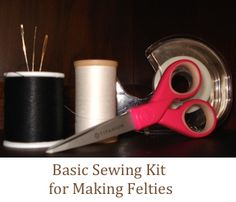 A Basic Sewing Kit for Making Felties The Crafty Tipster